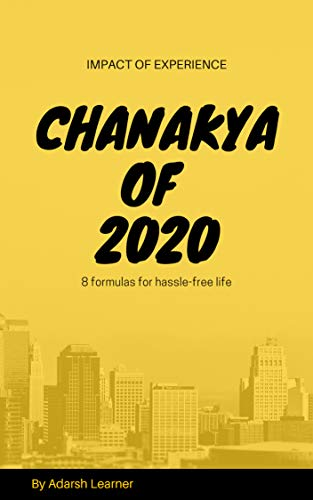 CHANAKYA OF 2020: 8 Formulas For Hassle-Free Life by [Learner, Adarsh]