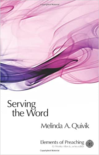 Serving the Word: Preaching in Worship (Elements of Preaching)