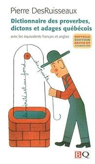 Dictionnaire des proverbes, dictions et adages québécois par Pierre DesRuisseaux