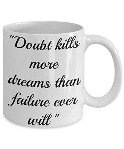 INSPIRATIONAL COFFEE MUG. Doubt kills more dreams than failure ever will – 11oz White Ceramic – Printed in the USA – Powerful Motivational Quotes & (Regalos Originales Para Halloween)