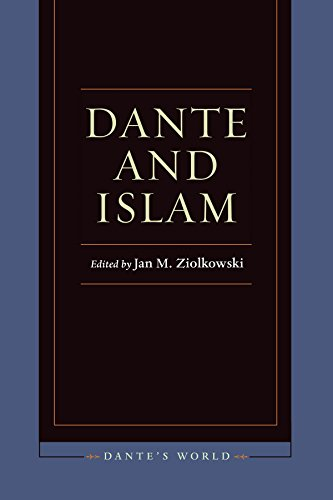 Dante and Islam (Dante's World: Historicizing Literary Cultures of the Due and Trecento) by Ziolkowski Jan M