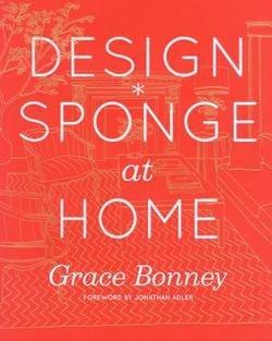 Grace Bonney: Design*Sponge at Home (Hardcover); 2011 Edition