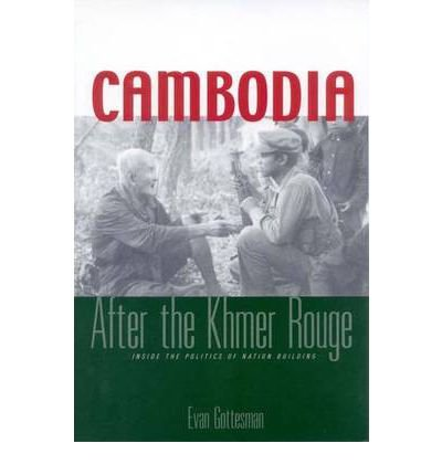 - [Cambodia After the Khmer Rouge: Inside The Politics Of Nation Building] [Author: Gottesman, Evan R.] [August, 2004]