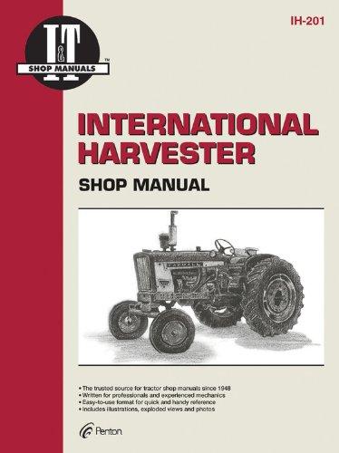 International Harvester: A Collection of I&t Shop Service Manuals Covering 21 Popular International Harvester Tractor -