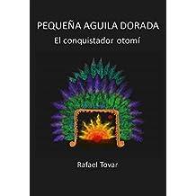 PEQUEÑA AGUILA DORADA: El conquistador otomí