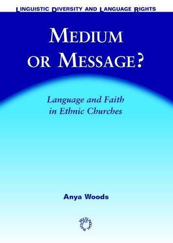 Medium or Message?: Language and Faith in Ethnic Churches (Linguistic Diversity and Language Rights) by Multilingual Matters
