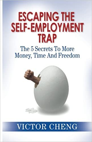 Escaping Disability Trap >> Escaping The Self Employment Trap The 5 Secrets To More Time Money