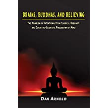 Brains, Buddhas, and Believing: The Problem of Intentionality in Classical Buddhist and Cognitive Scientific Philosophy of Mind