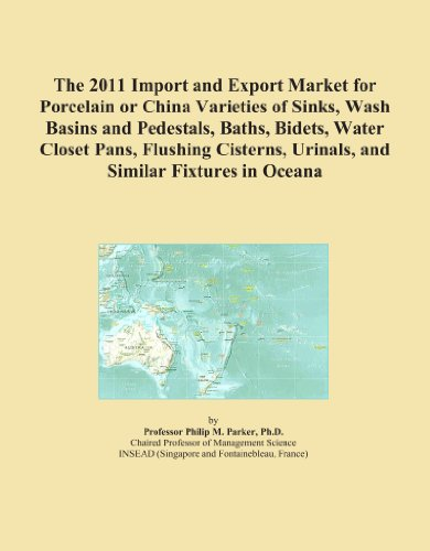 The 2011 Import and Export Market for Porcelain or China Varieties of Sinks, Wash Basins and Pedestals, Baths, Bidets, Water Closet Pans, Flushing Cisterns, Urinals, and Similar Fixtures in Oceana