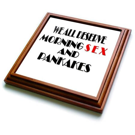 3dRose RinaPiro - Sex Quotes - We all deserve morning sex and pancakes. - 8x8 Trivet with 6x6 ceramic tile (trv_266043_1) by 3dRose