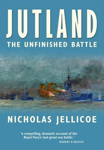 Jutland: The Unfinished Battle: A Personal History Of A Naval Controversy