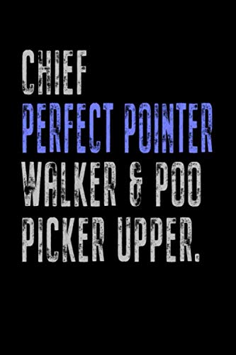 - Chief Perfect Pointer Walker & Poo Picker Upper: Funny Dog Owner Gift Notebook Poop Scoop 120 Pages Blank Lined Note Paper