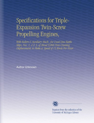 Mach Screw - Specifications for Triple-Expansion Twin-Screw Propelling Engines,: With Boilers & Auxiliary Mach., for Coast Line Battle Ships, Nos. 1, 2 & 3, of ... to Make a, Speed of 15 Knots Per Hour.