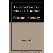 La cathédrale des ondes, 116 avenue du Président-Kennedy