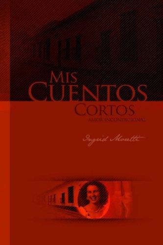 Mis Cuentos Cortos: Amor incondicional (Spanish Edition) by [Moretti, Ingrid]