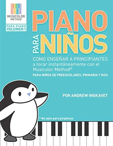 Piano Para Niños: Como enseñar a principiantes a tocar instantáneamente con el Musicolor Method®: La forma # 1 del mundo para enseñar y aprender ... Method Para Piano) (Spanish Edition) (En Libros De Espanol Musica)