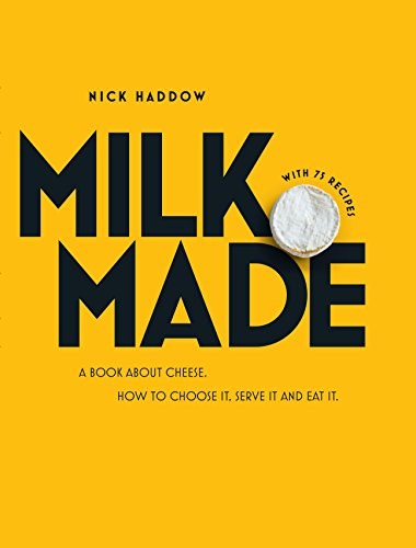 Milk. Made.: A Book About Cheese. How to Choose it, Serve it and Eat it. ()