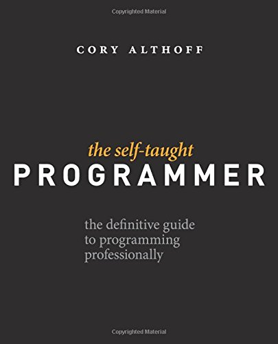 Book cover of The Self-Taught Programmer: The Definitive Guide to Programming Professionally by Cory Althoff