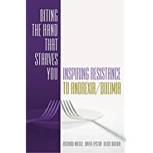 Biting the Hand That Starves You: Inspiring Resistance To Anorexia Bulimia