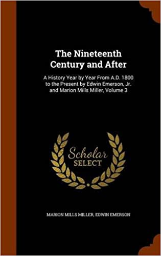 The Nineteenth Century and After: A History Year by Year From A.D. 1800 to the Present by Edwin Emerson, Jr. and Marion Mills Miller, Volume 3