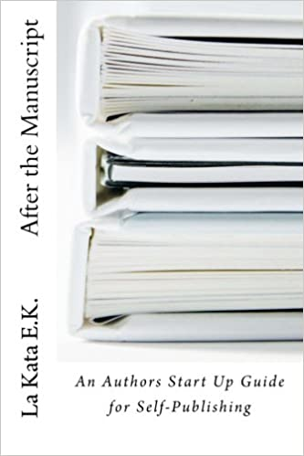 After The M Cript An Authors Start Up Guide For Self Publishing La Kata E K  Amazon Com Books