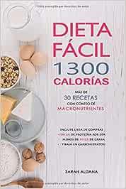 DIETA FÁCIL 1300 CALORÍAS, MÁS DE 30 RECETAS CON CONTEO DE ...