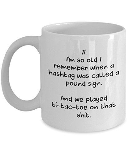(I'm So Old I Remember When A Hashtag Was Called A Pound Sign And We Played Tic-Tac-Toe On That Shit Coffee Mug, White, 11 oz - Unique Gifts By huMUGou)
