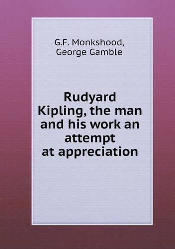 Rudyard Kipling, the man and his work an attempt at appreciation PDF