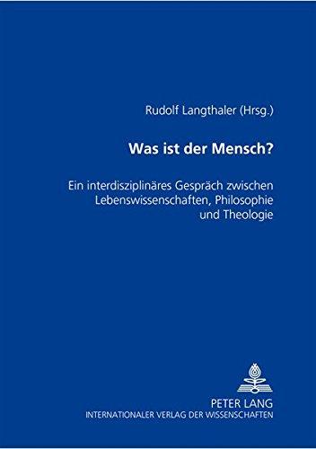 Download Was ist der Mensch?: Ein interdisziplinäres Gespräch zwischen Lebenswissenschaften, Philosophie und Theologie- Ein Wiener Symposium (German Edition) PDF