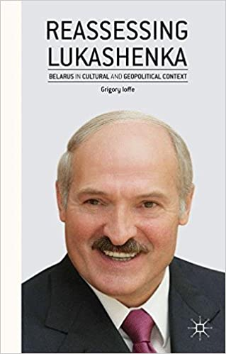 Reassessing Lukashenka: Belarus in Cultural and Geopolitical