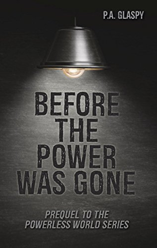 Before the Power was Gone: A Powerless World Prequel by [Glaspy, P. A.]