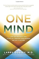 One Mind: How Our Individual Mind Is Part of a Greater Consciousness and Why It Matters by Larry Dossey M.D. (2013-10-01)