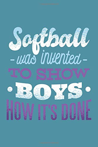 Softball Was Invented To Show Boys How It's Done: 6x9 Lined Writing Notebook Journal, 120 Pages por Playful Press