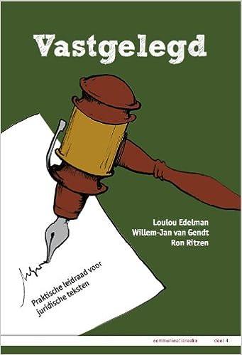 Vastgelegd: praktische leidraad voor juridische teksten ...