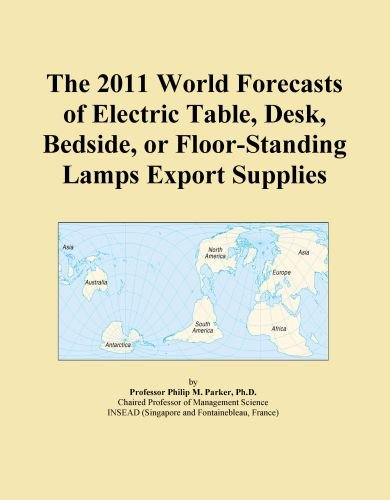 The 2011 World Forecasts of Electric Table, Desk, Bedside, or Floor-Standing Lamps Export - Forecast Table Lamp