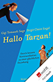 Hallo Tarzan!: Durch bessere Kommunikation zu einer glücklichen Beziehung: Die PowerConnections®-Methode