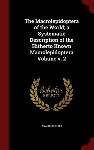 The Macrolepidoptera of the World; a Systematic Description of the Hitherto Known Macrolepidoptera Volume v. 2 ebook