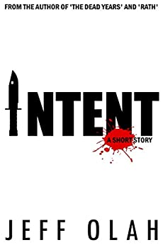 INTENT: A Short Story by [Olah, Jeff]