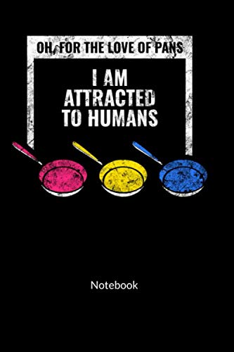 Oh, for the love of pans. I am attracted to humans. Notebook: Pansexual Notebook, Ruled, 6x9.
