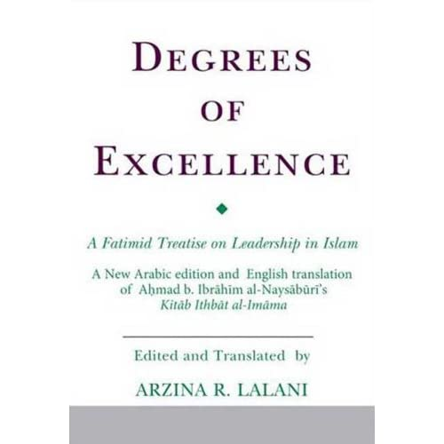 Degrees of Excellence: A Fatimid Treatise on Leadership in Islam (Ismaili Texts and Translations) A?mad ibn Ibr?h?m Nays?b?r?