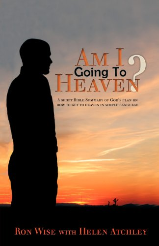 Am I Going to Heaven?: A Short Bible Summary of God's Plan on How to Get to Heaven in Simple Language by Xulon Press