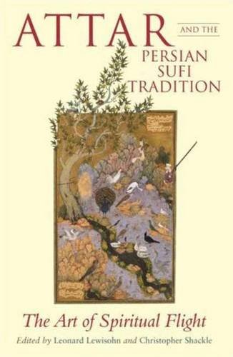 Attar and the Persian Sufi Tradition: The Art of Spiritual Flight by I. B. Tauris In Association With The Institute Of Ismaili Studies
