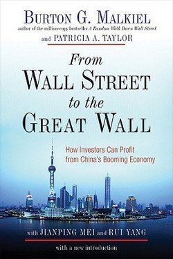 Burton Gordon Malkiel: From Wall Street to the Great Wall : How Investors Can Profit from China's Booming Economy (Paperback); 2008 Edition