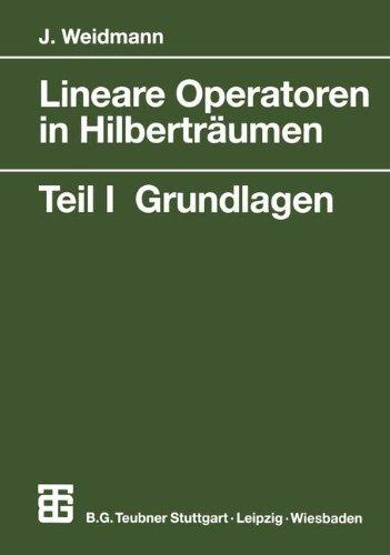 Lineare Operatoren in Hilberträumen: Teil I: Grundlagen (Mathematische Leitfäden) (German Edition)