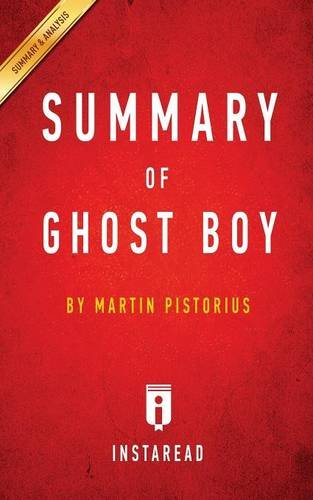 Summary of Ghost Boy: by Martin Pistorius | Includes Analysis