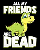 """All My Friends Are Dead: All My Friends Are Dead Dinosaur Pun Extinct Extinction Joke 2020-2021 Weekly Planner & Gratitude Journal (110 Pages, 8"""" x ... Moments of Thankfulness & To Do Lists"""