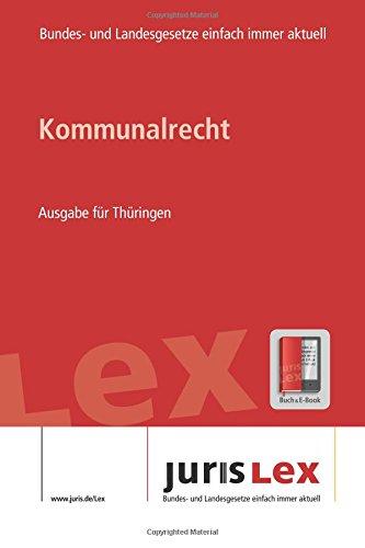 Download Kommunalrecht Ausgabe für Thüringen, Rechtsstand 16.07.2018, Bundes- und Landesrecht einfach immer aktuell (juris Lex) (German Edition) PDF