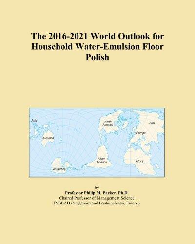 the-2016-2021-world-outlook-for-household-water-emulsion-floor-polish