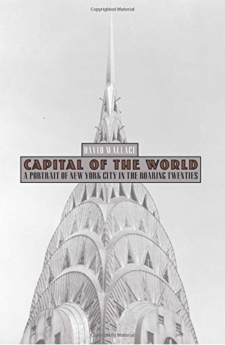 Download Capital of the World: A Portrait of New York City in the Roaring Twenties PDF