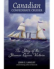 Canadian Confederate Cruiser: The Story of the Steamer Queen Victoria